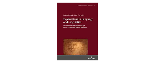 <b>Łukasz Bogucki, Piotr Cap (red.)</b><br>Exploration in Language and Linguistics: For Professor Piotr Stalmaszczyk on the Occasion of His 60th Birthday