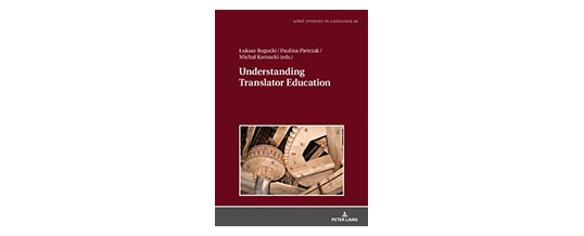 <b>Łukasz Bogucki, Paulina Pietrzak, Michał Kornacki (red.)</b><br>Understanding Translator Education